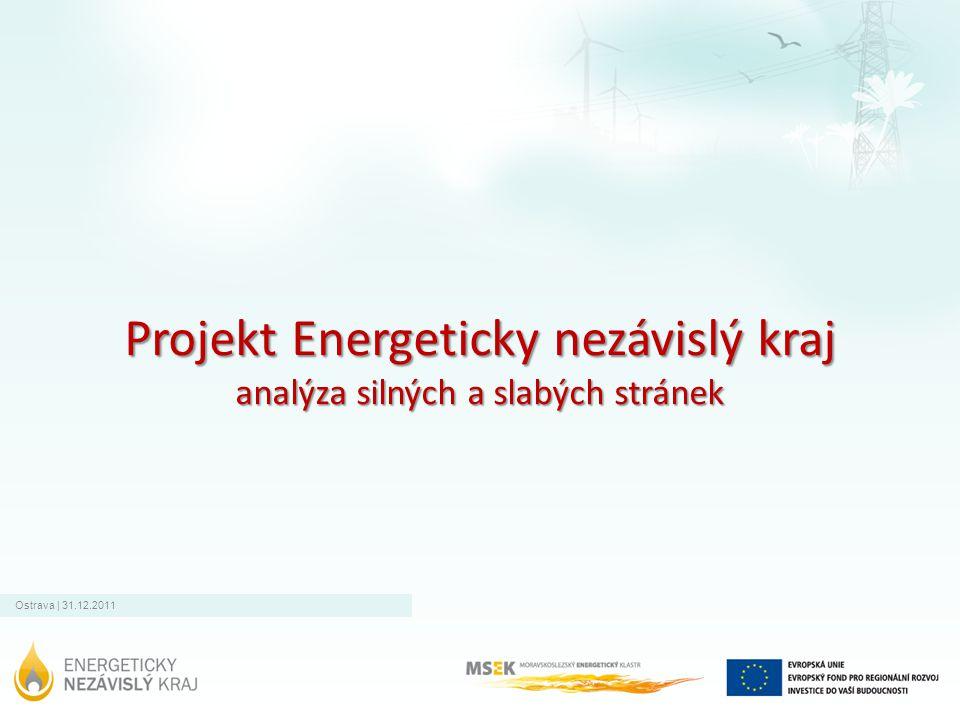 Ostrava | 31.12.2011 Projekt Energeticky nezávislý kraj analýza silných a slabých stránek