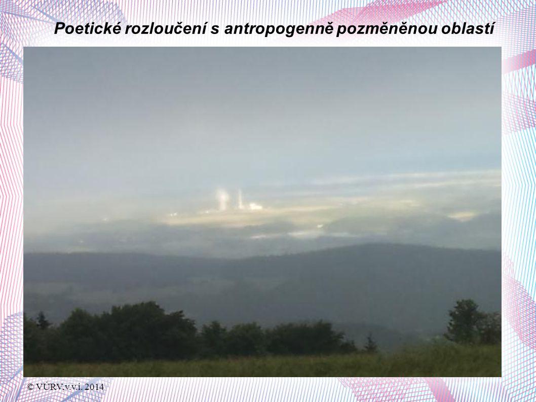 © VÚRV,v.v.i. 2014 Poetické rozloučení s antropogenně pozměněnou oblastí