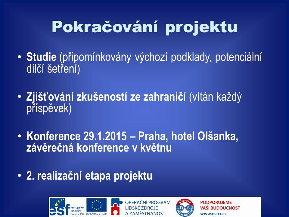 Pokračování projektu Studie (připomínkovány výchozí podklady, potenciální dílčí šetření) Zjišťování zkušeností ze zahranič í (vítán každý příspěvek) Konference 29.1.2015 – Praha, hotel Olšanka, závěrečná konference v květnu 2.