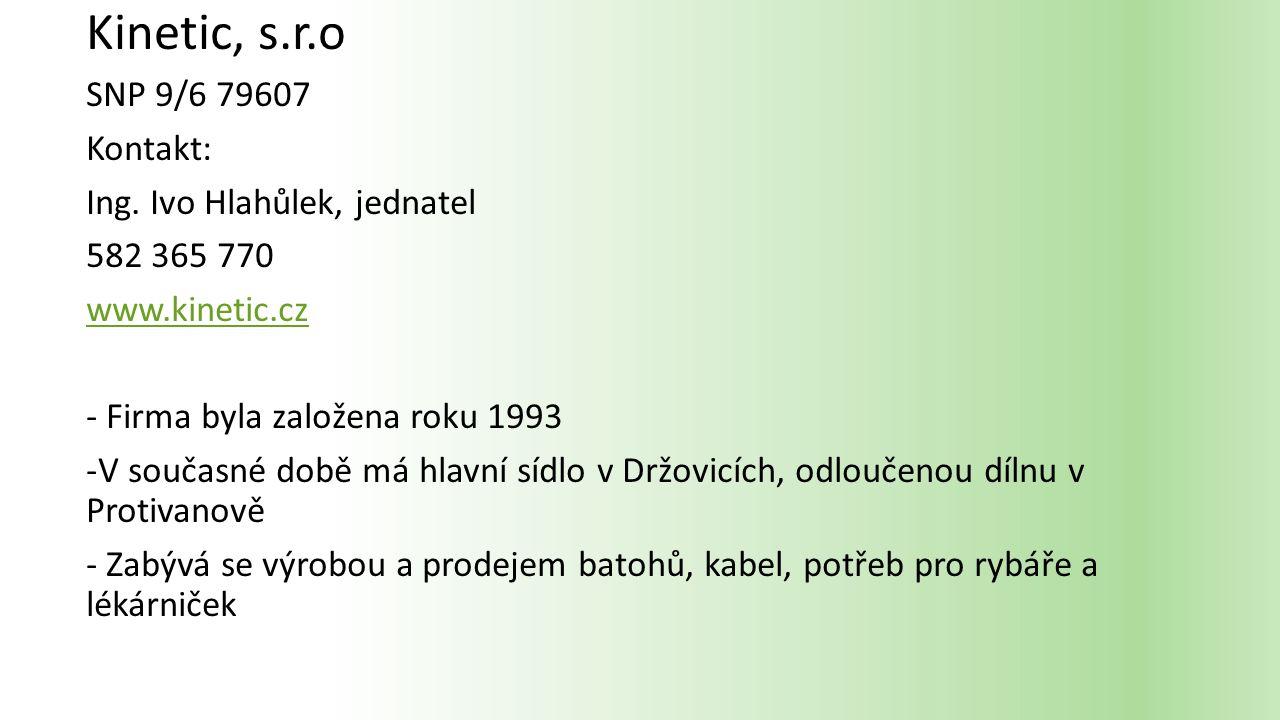 Kinetic, s.r.o SNP 9/6 79607 Kontakt: Ing. Ivo Hlahůlek, jednatel 582 365 770 www.kinetic.cz - Firma byla založena roku 1993 -V současné době má hlavn