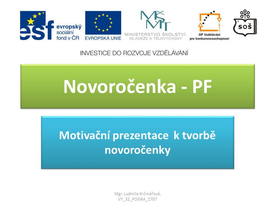 Novoročenka - PF Motivační prezentace k tvorbě novoročenky Mgr. Ludmila Krčmářová, VY_32_POGRA_1707
