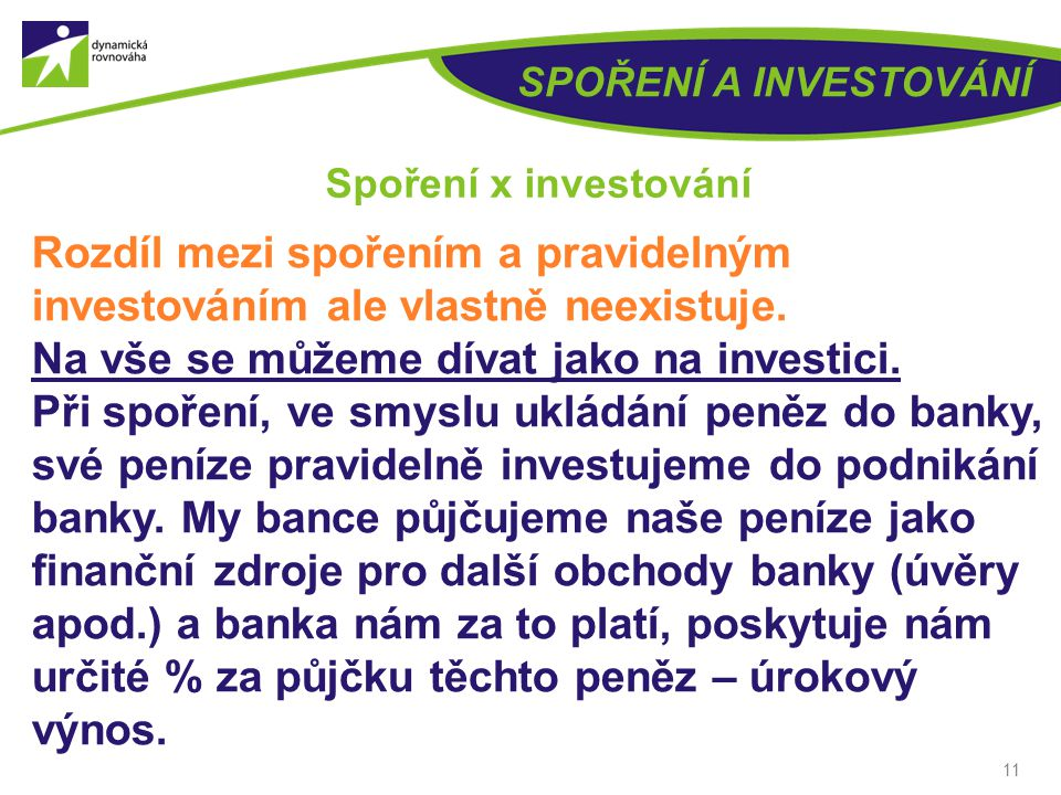 10 SPOŘENÍ A INVESTOVÁNÍ Spoření x investování  Spoření – ukládání peněz (většinou pravidelně po menších částkách) jako rezervu nebo za účelem nahrom