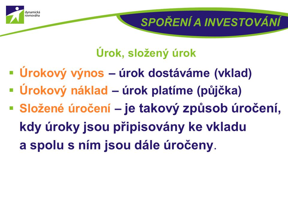 11 SPOŘENÍ A INVESTOVÁNÍ Spoření x investování Rozdíl mezi spořením a pravidelným investováním ale vlastně neexistuje. Na vše se můžeme dívat jako na