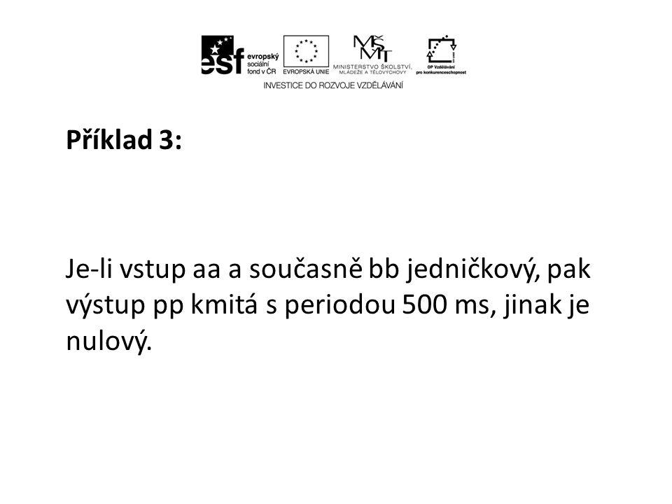 Příklad 3: Je-li vstup aa a současně bb jedničkový, pak výstup pp kmitá s periodou 500 ms, jinak je nulový.