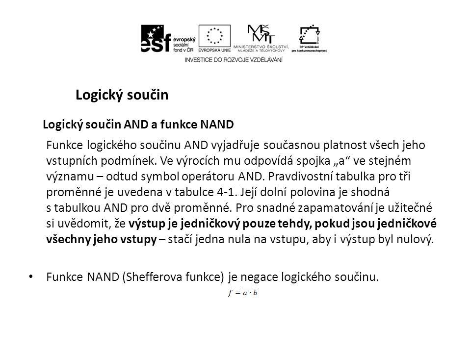 Logický součin Logický součin AND a funkce NAND Funkce logického součinu AND vyjadřuje současnou platnost všech jeho vstupních podmínek.
