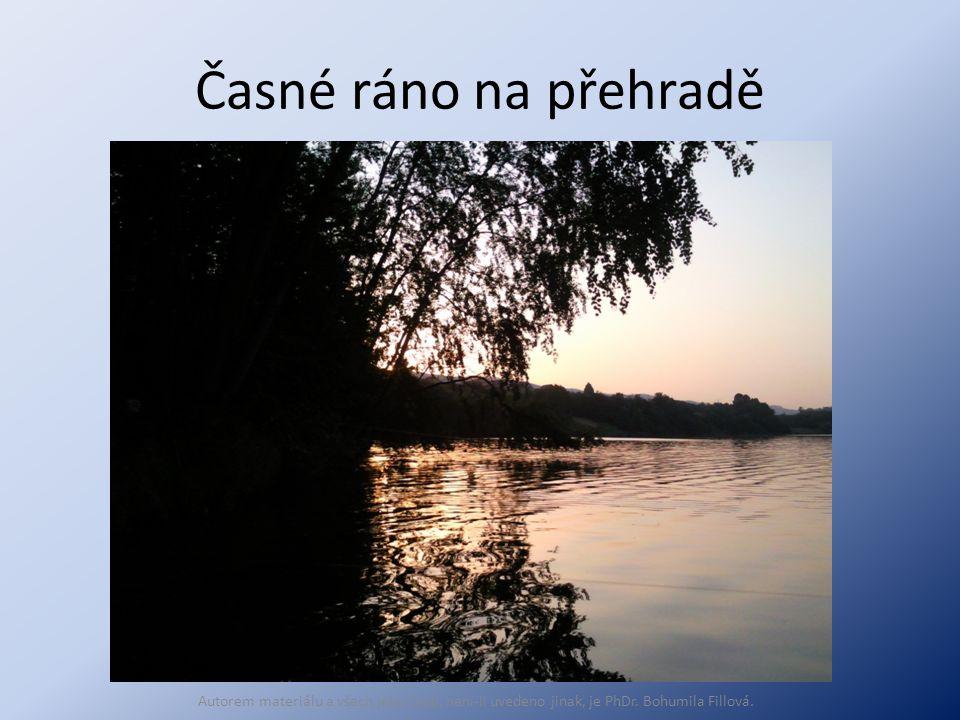 Časné ráno na přehradě Autorem materiálu a všech jeho částí, není-li uvedeno jinak, je PhDr.