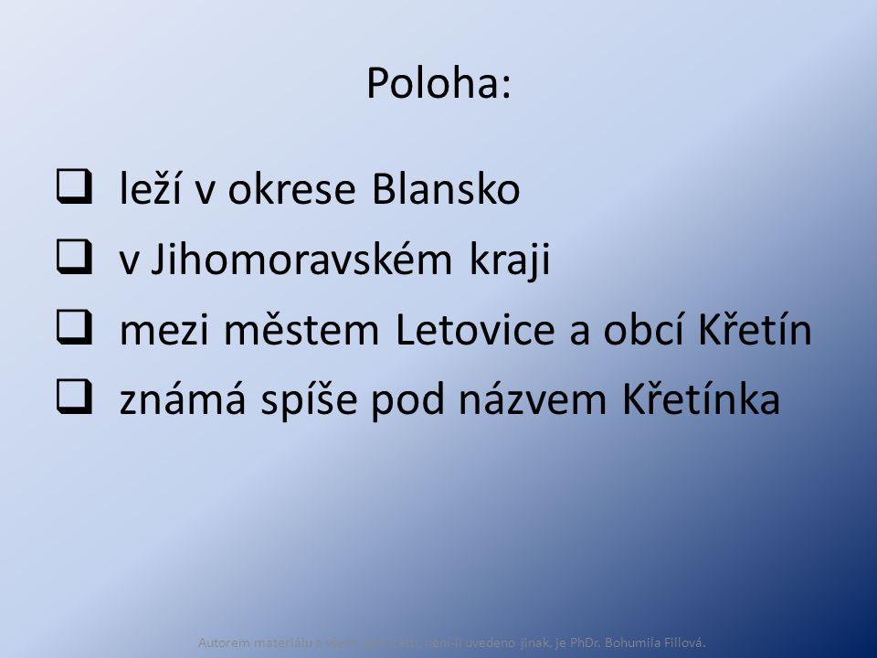 Poloha:  leží v okrese Blansko  v Jihomoravském kraji  mezi městem Letovice a obcí Křetín  známá spíše pod názvem Křetínka Autorem materiálu a všech jeho částí, není-li uvedeno jinak, je PhDr.