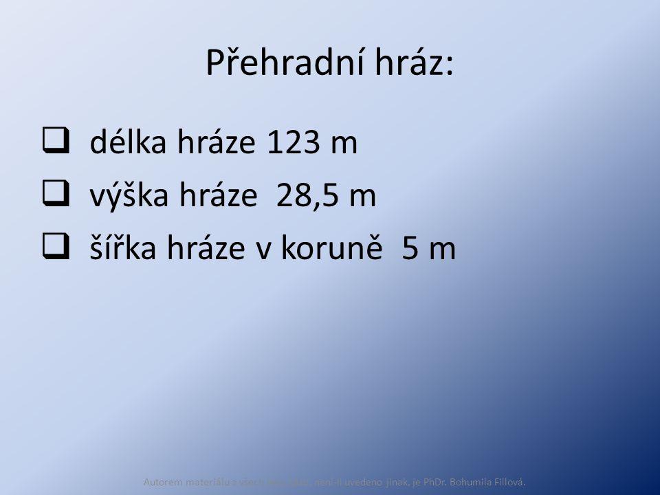 Přehradní hráz:  délka hráze 123 m  výška hráze 28,5 m  šířka hráze v koruně 5 m Autorem materiálu a všech jeho částí, není-li uvedeno jinak, je PhDr.