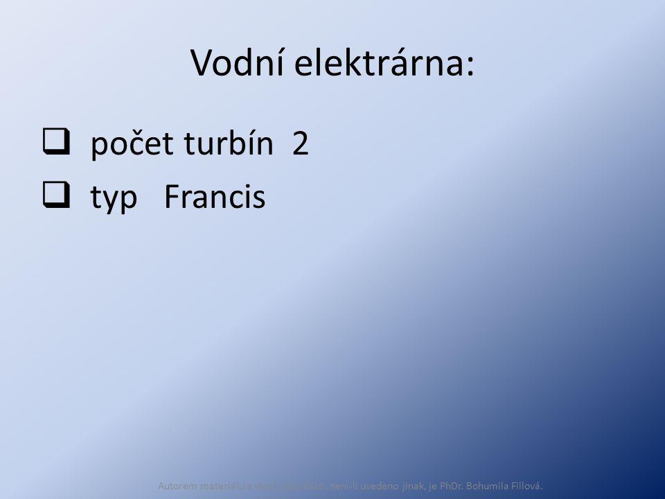 Vodní elektrárna:  počet turbín 2  typ Francis Autorem materiálu a všech jeho částí, není-li uvedeno jinak, je PhDr.