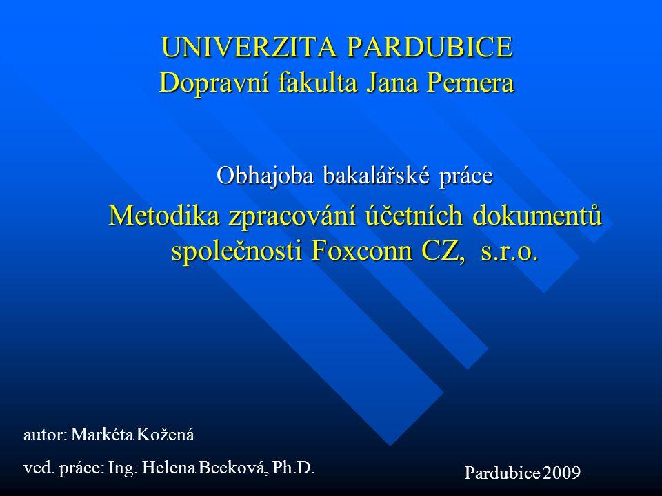 UNIVERZITA PARDUBICE Dopravní fakulta Jana Pernera Obhajoba bakalářské práce Metodika zpracování účetních dokumentů společnosti Foxconn CZ, s.r.o. aut