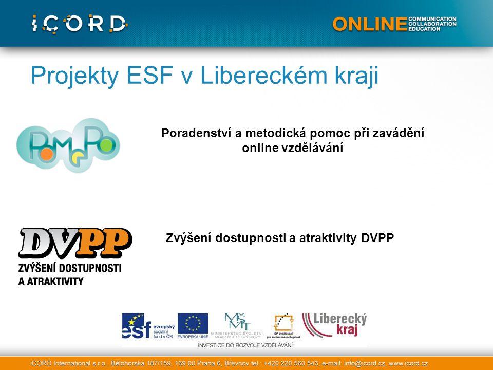 Projekty ESF v Libereckém kraji Poradenství a metodická pomoc při zavádění online vzdělávání Zvýšení dostupnosti a atraktivity DVPP