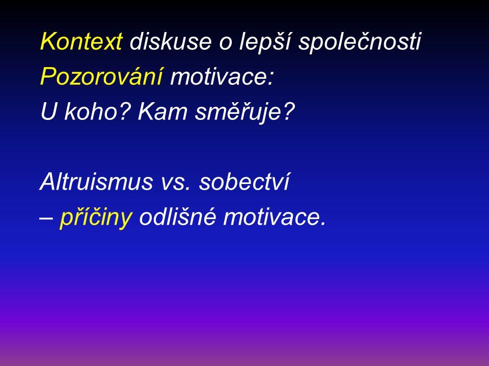 Kontext diskuse o lepší společnosti Pozorování motivace: U koho.
