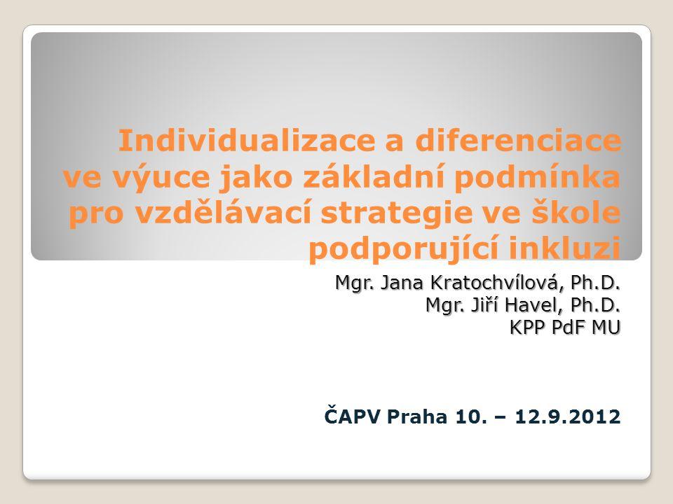 Individualizace a diferenciace ve výuce jako základní podmínka pro vzdělávací strategie ve škole podporující inkluzi Mgr. Jana Kratochvílová, Ph.D. Mg