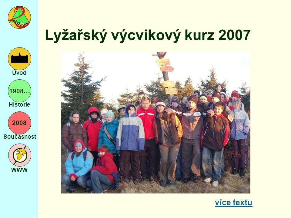 2008 Současnost WWW Úvod 1908… Historie Lyžařský výcvikový kurz 2007 více textu