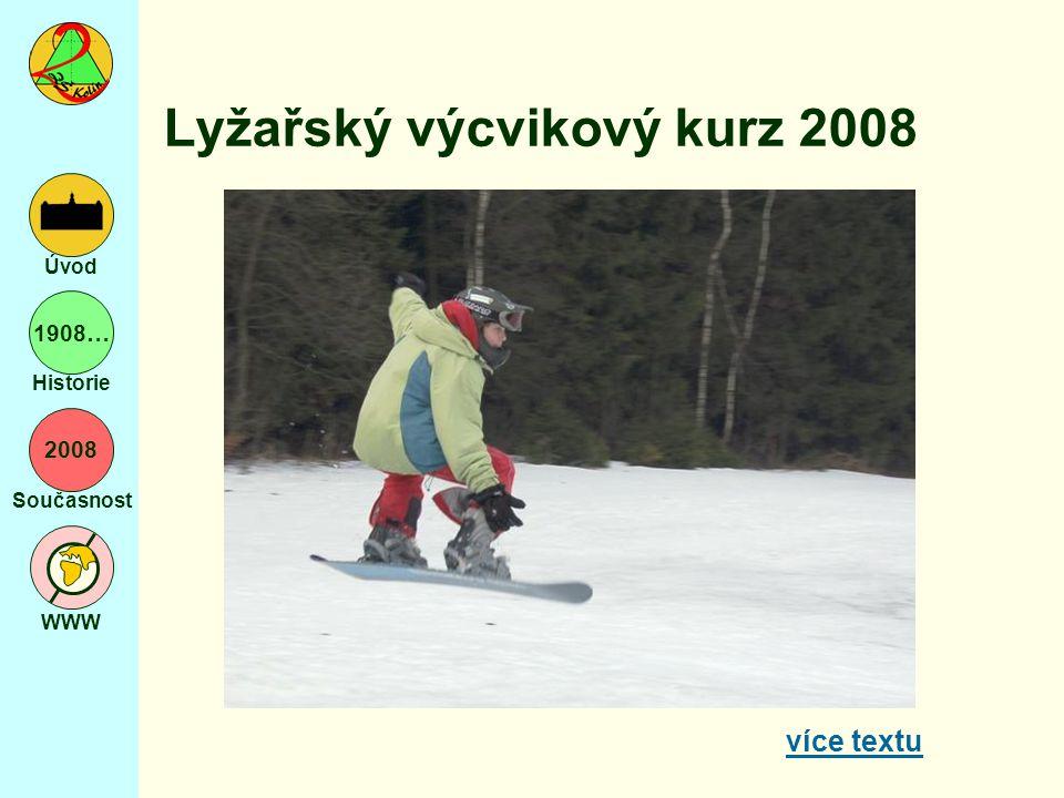 2008 Současnost WWW Úvod 1908… Historie Lyžařský výcvikový kurz 2008 více textu