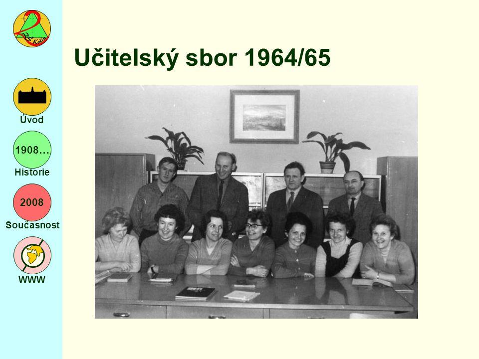 2008 Současnost WWW Úvod 1908… Historie Učitelský sbor 1964/65
