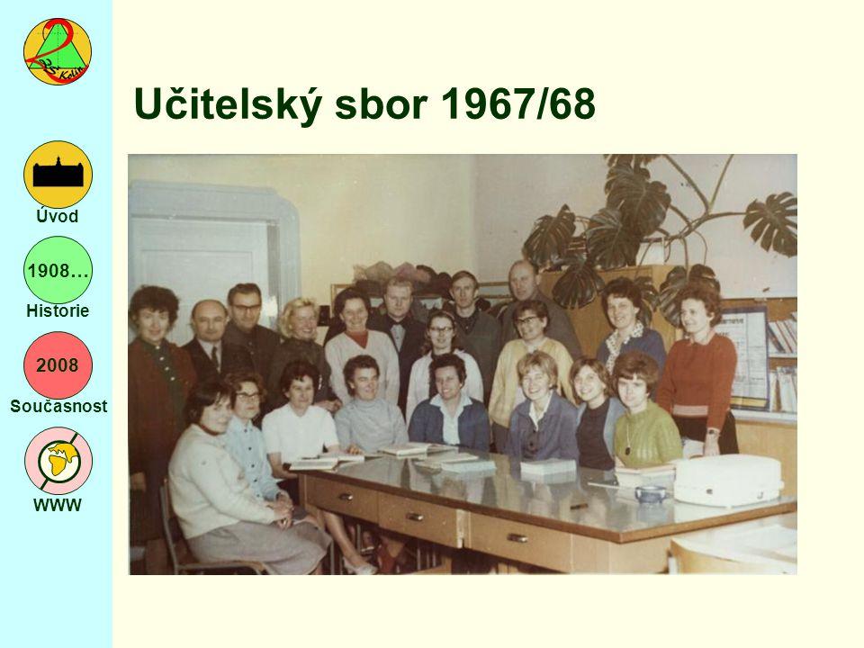 2008 Současnost WWW Úvod 1908… Historie Učitelský sbor 1967/68