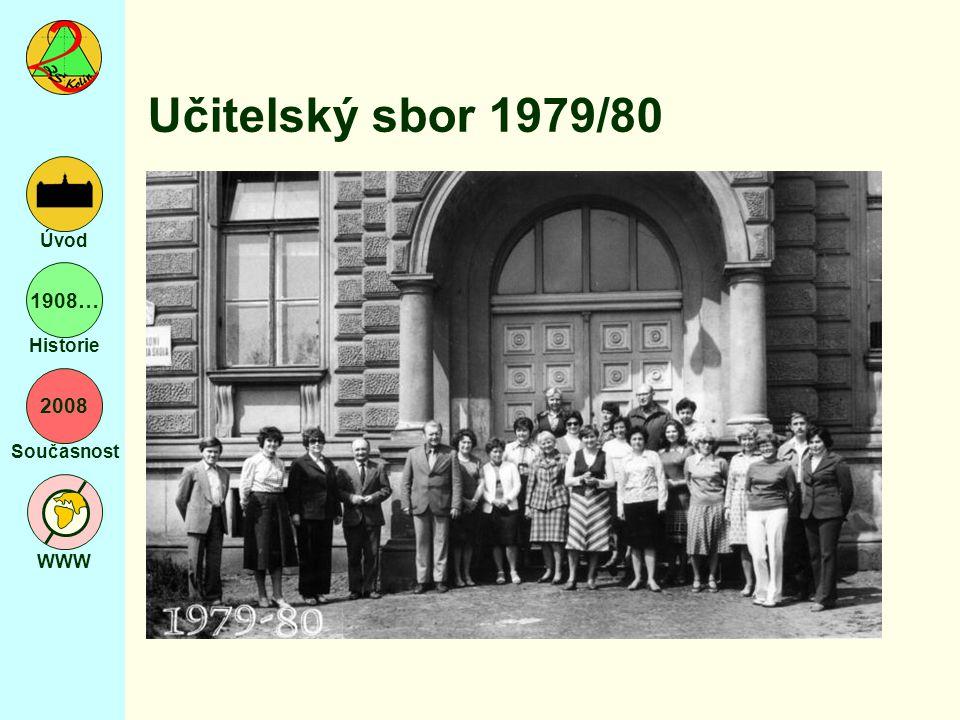 2008 Současnost WWW Úvod 1908… Historie Učitelský sbor 1979/80