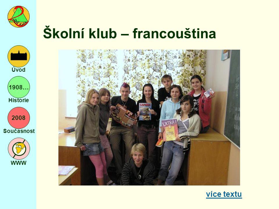 2008 Současnost WWW Úvod 1908… Historie Školní klub – francouština více textu