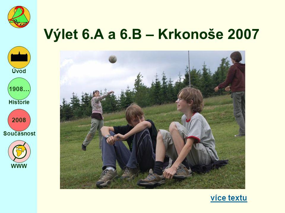 2008 Současnost WWW Úvod 1908… Historie Výlet 6.A a 6.B – Krkonoše 2007 více textu