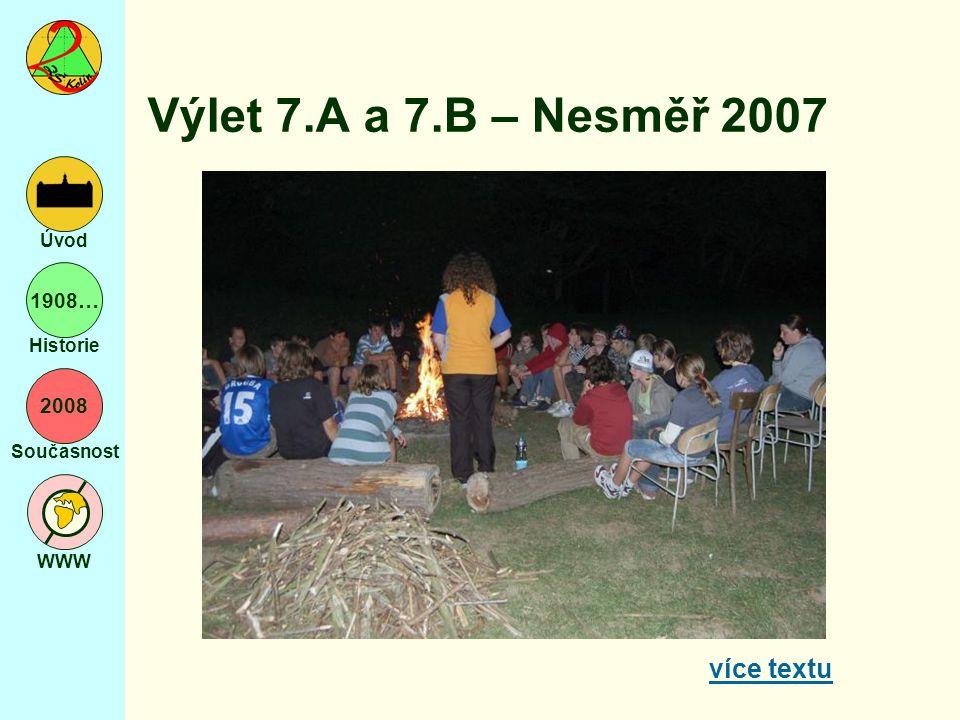 2008 Současnost WWW Úvod 1908… Historie Výlet 7.A a 7.B – Nesměř 2007 více textu