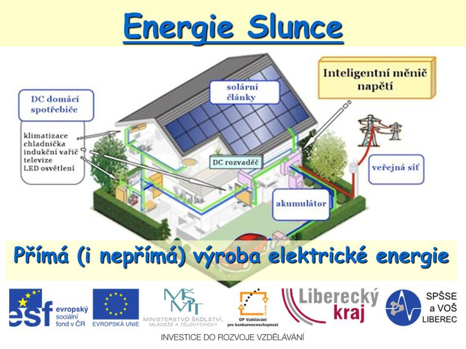 Energie Slunce Přímá (i nepřímá) výroba elektrické energie