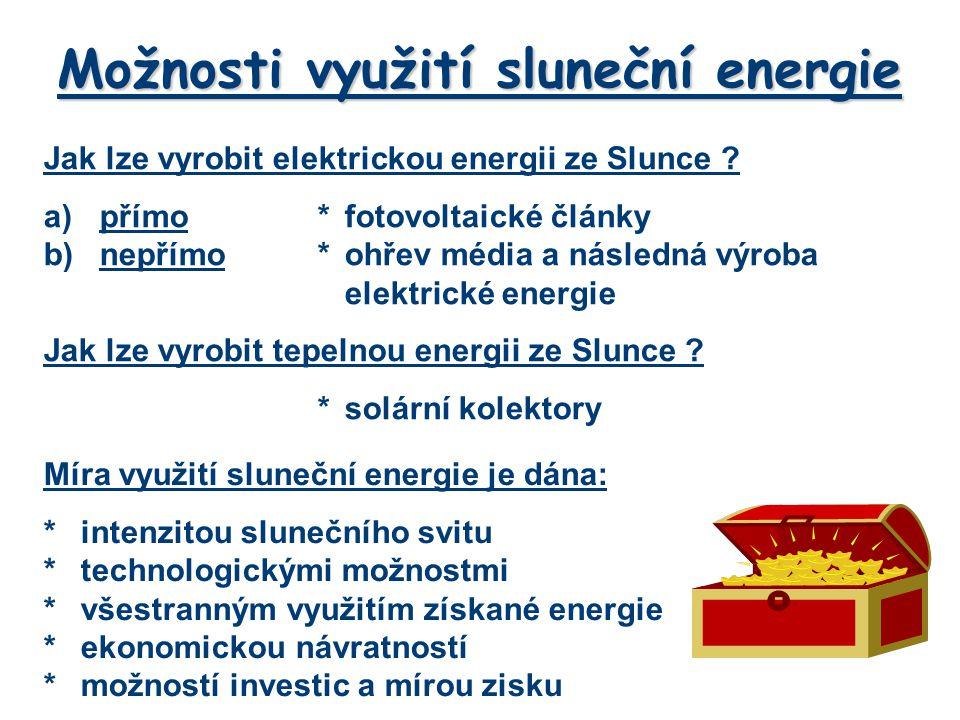 Možnosti využití sluneční energie Jak lze vyrobit elektrickou energii ze Slunce ? a)přímo*fotovoltaické články b)nepřímo*ohřev média a následná výroba