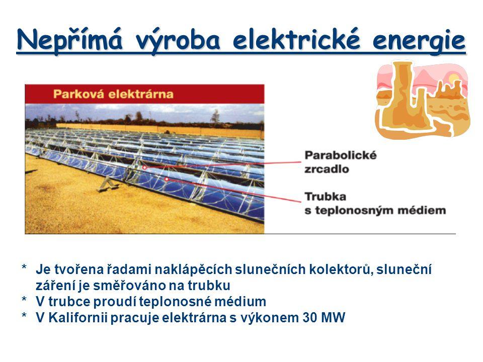 Nepřímá výroba elektrické energie *Je tvořena řadami naklápěcích slunečních kolektorů, sluneční záření je směřováno na trubku *V trubce proudí teplono