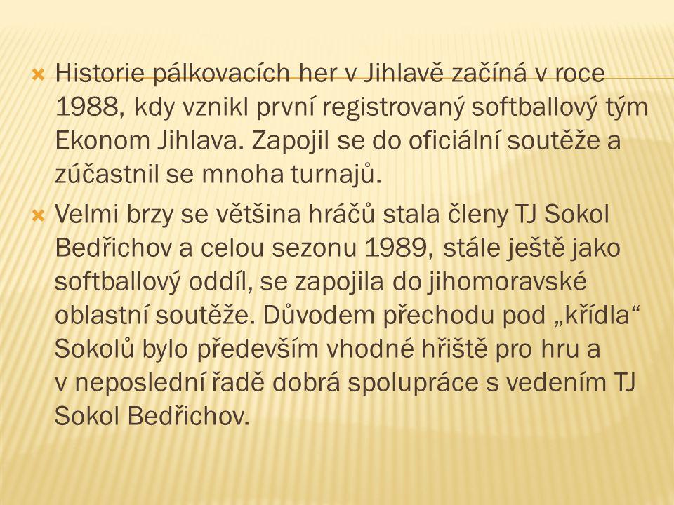  Historie pálkovacích her v Jihlavě začíná v roce 1988, kdy vznikl první registrovaný softballový tým Ekonom Jihlava. Zapojil se do oficiální soutěže