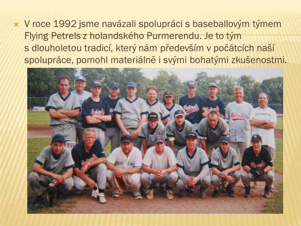  V roce 1992 jsme navázali spolupráci s baseballovým týmem Flying Petrels z holandského Purmerendu. Je to tým s dlouholetou tradicí, který nám předev