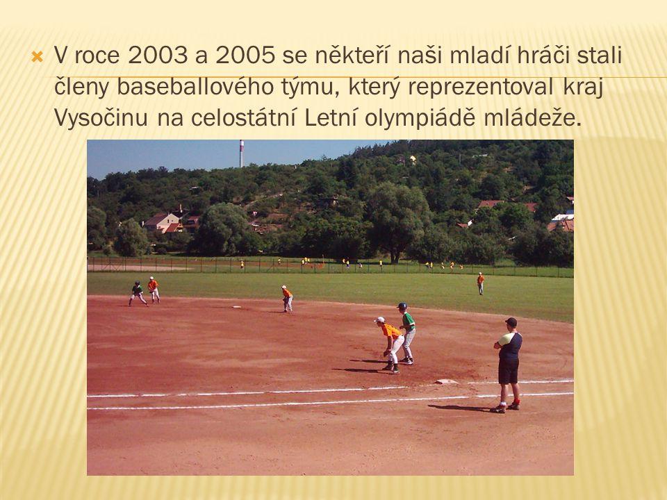  V roce 2003 a 2005 se někteří naši mladí hráči stali členy baseballového týmu, který reprezentoval kraj Vysočinu na celostátní Letní olympiádě mláde