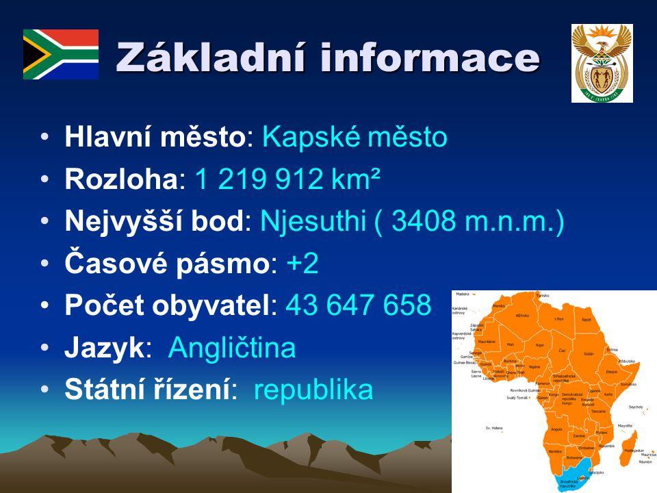 Základní informace Hlavní město: Kapské město Rozloha: 1 219 912 km² Nejvyšší bod: Njesuthi ( 3408 m.n.m.) Časové pásmo: +2 Počet obyvatel: 43 647 658