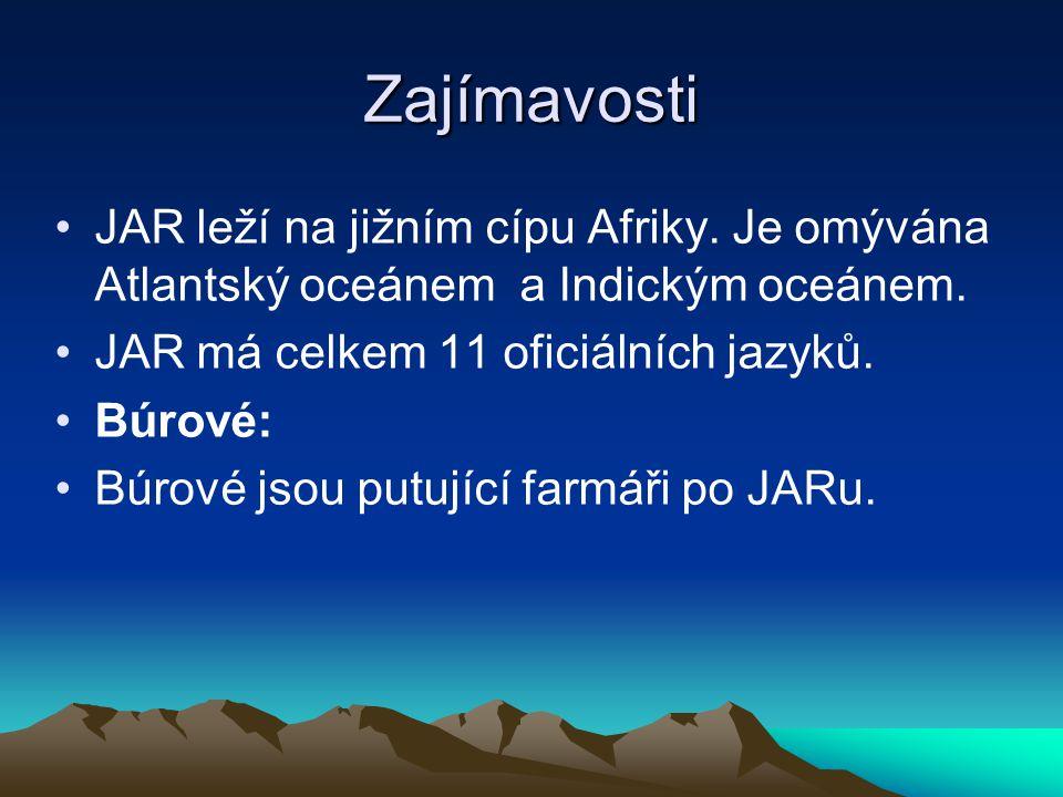 Zajímavosti JAR leží na jižním cípu Afriky. Je omývána Atlantský oceánem a Indickým oceánem. JAR má celkem 11 oficiálních jazyků. Búrové: Búrové jsou