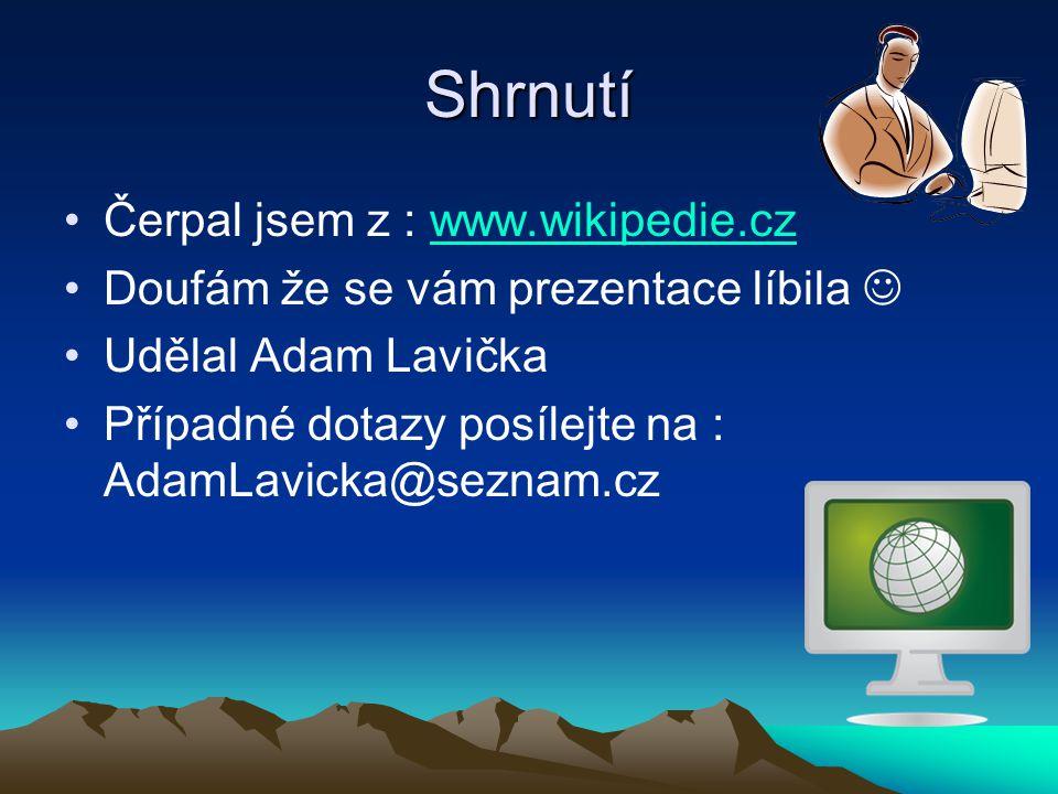 Shrnutí Čerpal jsem z : www.wikipedie.czwww.wikipedie.cz Doufám že se vám prezentace líbila Udělal Adam Lavička Případné dotazy posílejte na : AdamLav