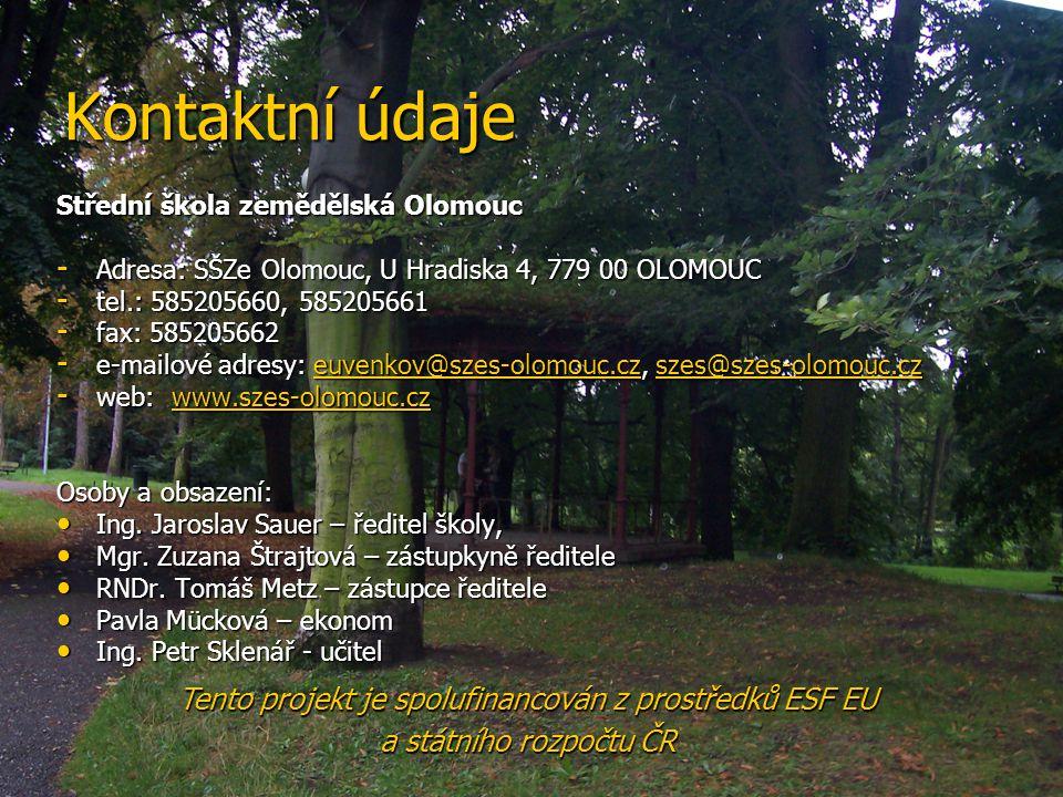 Kontaktní údaje Střední škola zemědělská Olomouc - Adresa: SŠZe Olomouc, U Hradiska 4, 779 00 OLOMOUC - tel.: 585205660, 585205661 - fax: 585205662 - e-mailové adresy: euvenkov@szes-olomouc.cz, szes@szes-olomouc.cz euvenkov@szes-olomouc.czszes@szes-olomouc.czeuvenkov@szes-olomouc.czszes@szes-olomouc.cz - web: www.szes-olomouc.cz www.szes-olomouc.cz Osoby a obsazení: Ing.