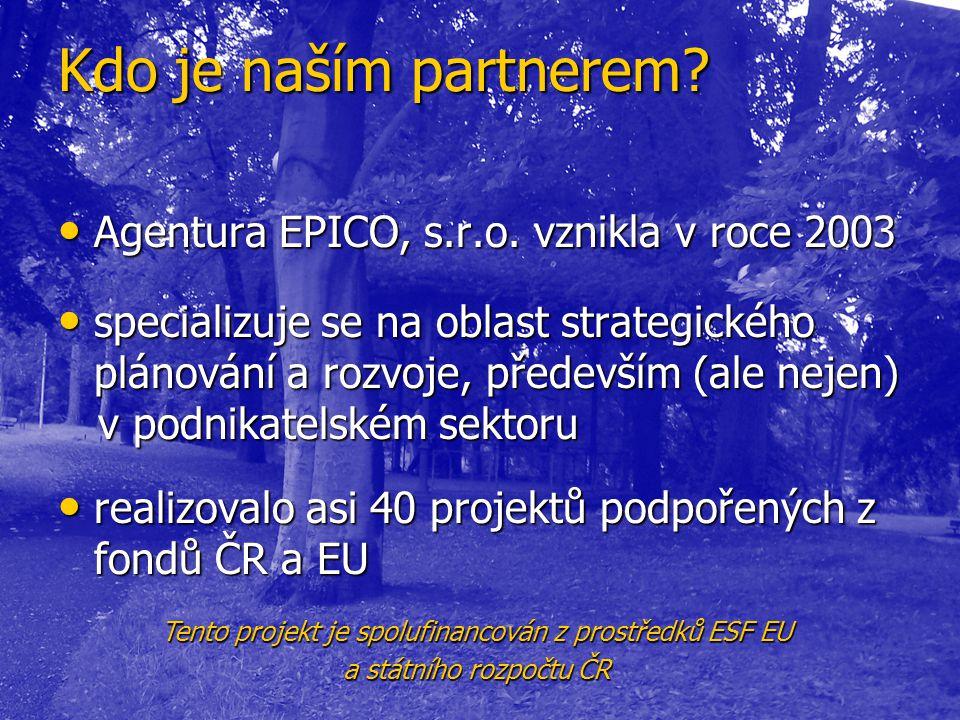 Kdo je naším partnerem. Agentura EPICO, s.r.o. vznikla v roce 2003 Agentura EPICO, s.r.o.