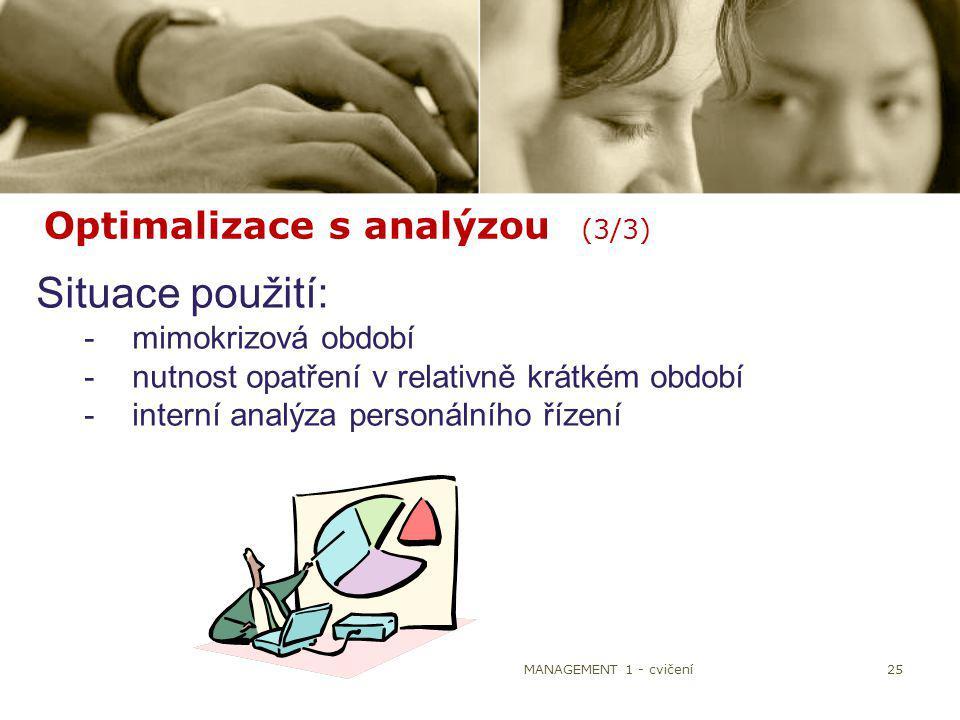 MANAGEMENT 1 - cvičení25 Optimalizace s analýzou (3/3) Situace použití: -mimokrizová období -nutnost opatření v relativně krátkém období -interní anal