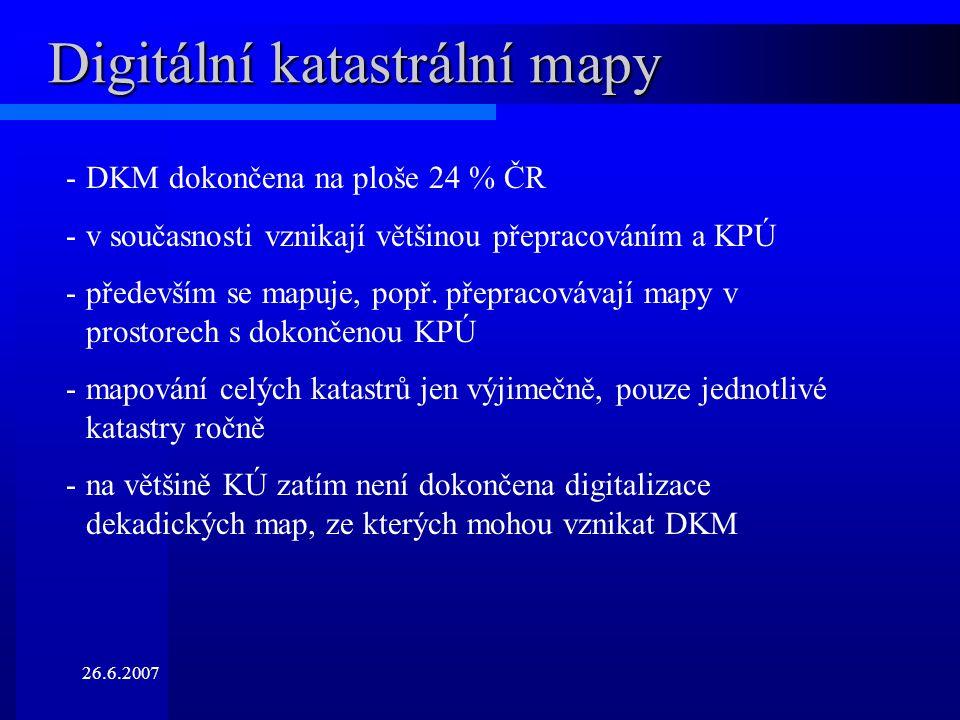 26.6.2007 Digitální katastrální mapy -DKM dokončena na ploše 24 % ČR -v současnosti vznikají většinou přepracováním a KPÚ -především se mapuje, popř.