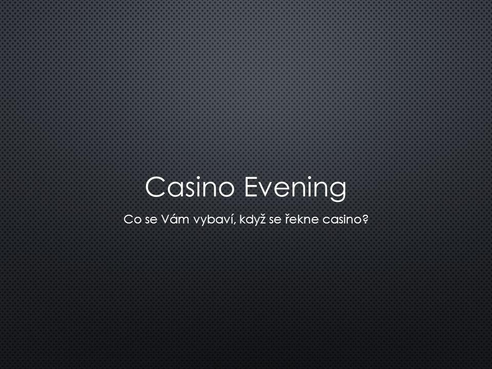 Casino Evening Co se Vám vybaví, když se řekne casino?