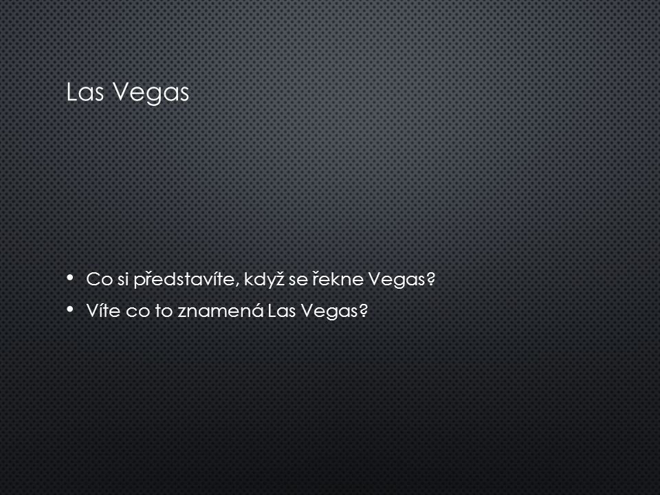 Las Vegas Co si představíte, když se řekne Vegas? Víte co to znamená Las Vegas?