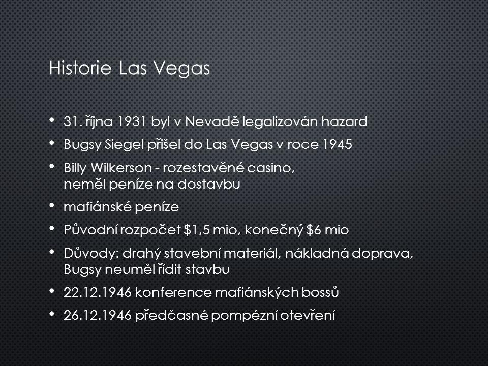 Historie Las Vegas 31. října 1931 byl v Nevadě legalizován hazard Bugsy Siegel přišel do Las Vegas v roce 1945 Billy Wilkerson - rozestavěné casino, n
