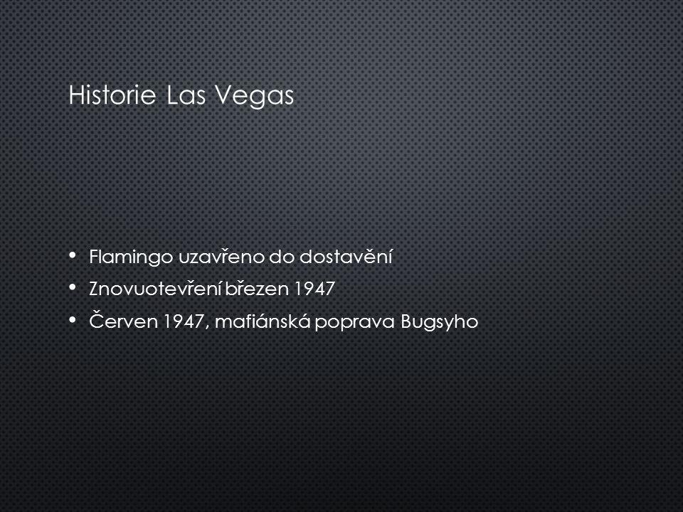 Historie Las Vegas Flamingo uzavřeno do dostavění Znovuotevření březen 1947 Červen 1947, mafiánská poprava Bugsyho