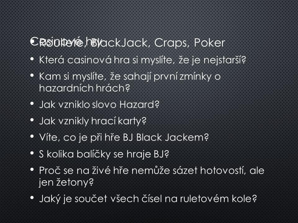 Casinové hry Roullete, BlackJack, Craps, Poker Která casinová hra si myslíte, že je nejstarší? Kam si myslíte, že sahají první zmínky o hazardních hrá