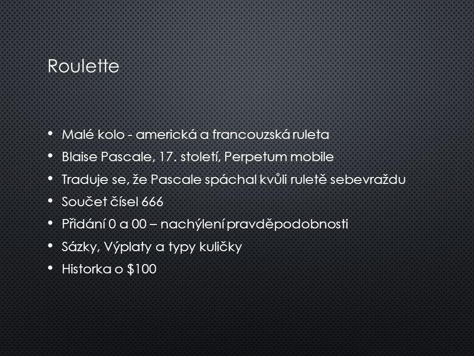 Roulette Malé kolo - americká a francouzská ruleta Blaise Pascale, 17. století, Perpetum mobile Traduje se, že Pascale spáchal kvůli ruletě sebevraždu