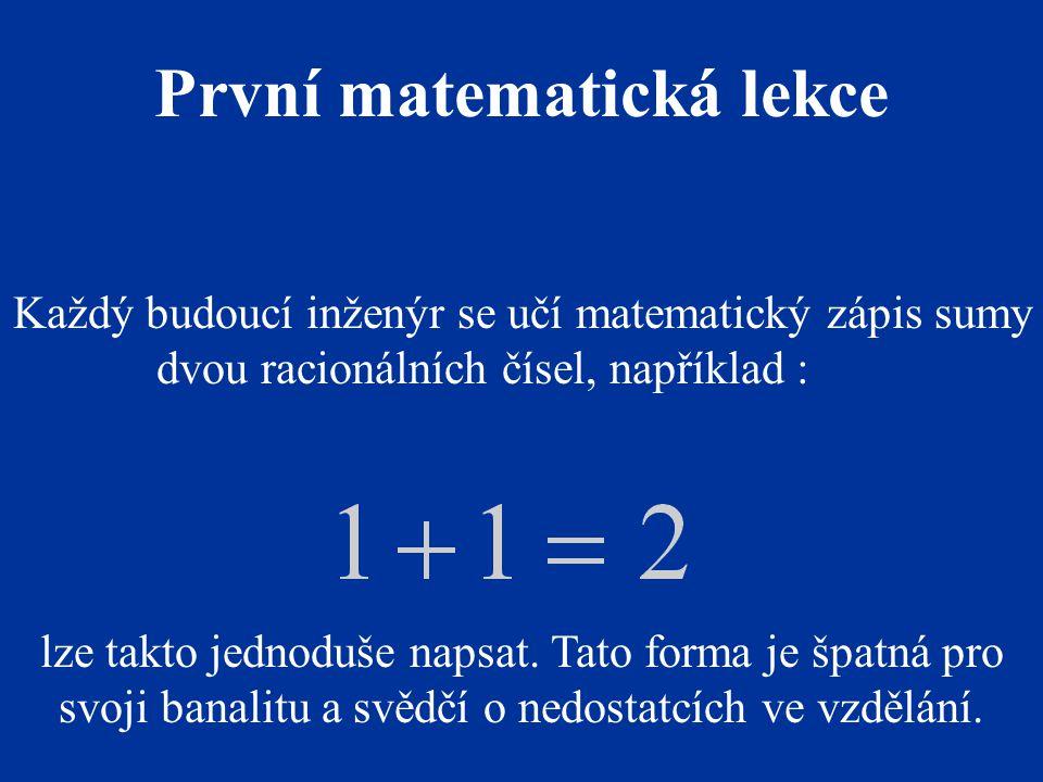 Každý budoucí inženýr se učí matematický zápis sumy dvou racionálních čísel, například : lze takto jednoduše napsat.