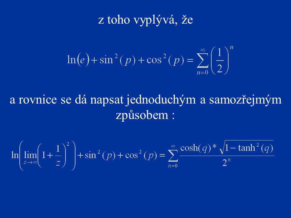 z toho vyplývá, že a rovnice se dá napsat jednoduchým a samozřejmým způsobem :