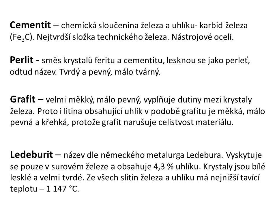 Cementit – chemická sloučenina železa a uhlíku- karbid železa (Fe 3 C). Nejtvrdší složka technického železa. Nástrojové oceli. Perlit - směs krystalů