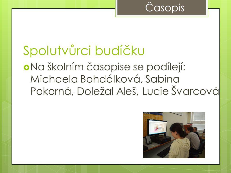 Časopis  Na školním časopise se podílejí: Michaela Bohdálková, Sabina Pokorná, Doležal Aleš, Lucie Švarcová Spolutvůrci budíčku