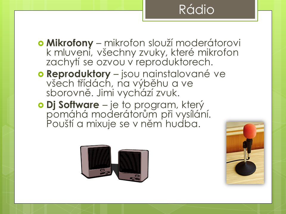  Mikrofony – mikrofon slouží moderátorovi k mluvení, všechny zvuky, které mikrofon zachytí se ozvou v reproduktorech.