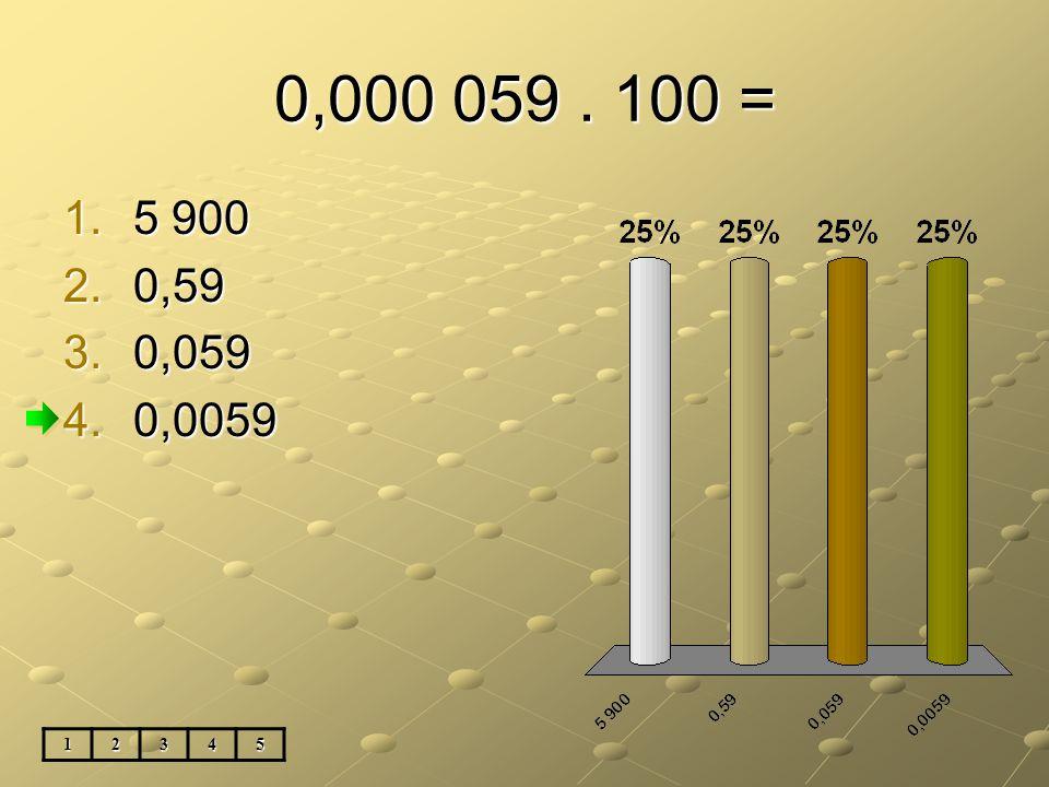 0,000 059. 100 = 12345 1.5 900 2.0,59 3.0,059 4.0,0059